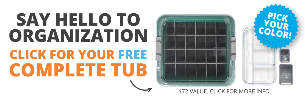 Say hello to organization. Click here for your free complete tub. Pick your color! $72 value. Click for more info.